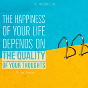 Happiness depends on the quality of your Thoughts.