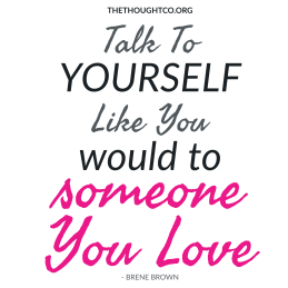 Talk to yourself like you would to someone you love. - Brene Brown
