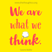 We are what we think.
